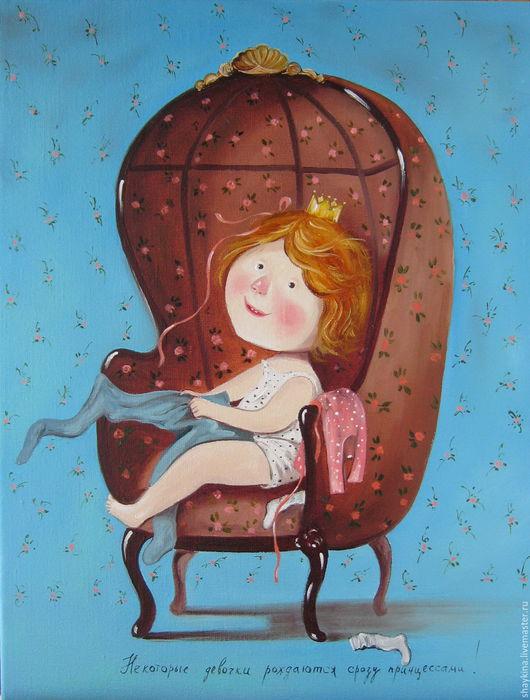"""Юмор ручной работы. Ярмарка Мастеров - ручная работа. Купить Картина маслом . """"Некоторые девочки сразу рождаются принцессами"""". Handmade."""
