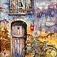 Город ручной работы. Ярмарка Мастеров - ручная работа. Купить Картина маслом  На тихой улочке. Handmade. Цветы, солнце