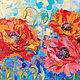 """Картины цветов ручной работы. Ярмарка Мастеров - ручная работа. Купить Картина """"Маки в Утреннем Свете"""" (масло, холст). Handmade."""