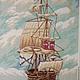 Пейзаж ручной работы. Вышитая картина Фрегат Эсперанса. валентина. Интернет-магазин Ярмарка Мастеров. Парусник, море, морская тематика