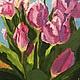 Картины цветов ручной работы. Ярмарка Мастеров - ручная работа. Купить Тюльпаны. Handmade. Розовый, картина, картина в подарок
