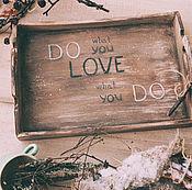 """Для дома и интерьера ручной работы. Ярмарка Мастеров - ручная работа Поднос """"Делай то что любишь, люби,что делаешь"""". Handmade."""