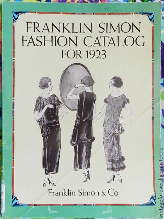 """Обучающие материалы ручной работы. Ярмарка Мастеров - ручная работа. Купить Модный каталог """"Franklin Simon Fashion Catalog for 1923"""". Handmade."""